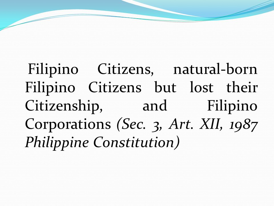 Filipino Citizens, natural-born Filipino Citizens but lost their Citizenship, and Filipino Corporations (Sec.