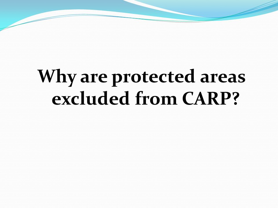 Why are protected areas excluded from CARP