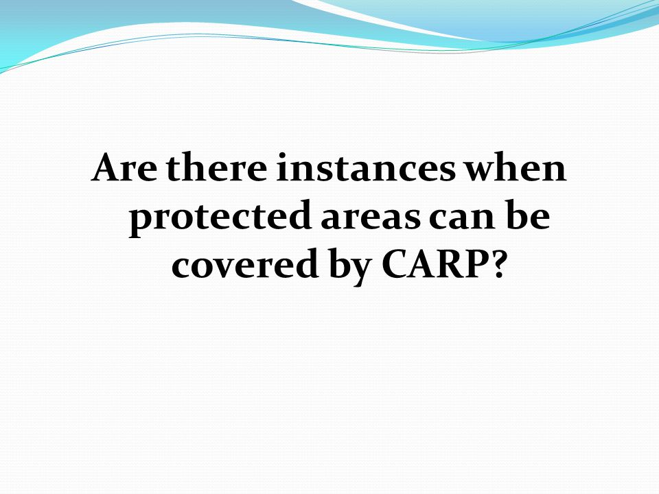 Are there instances when protected areas can be covered by CARP