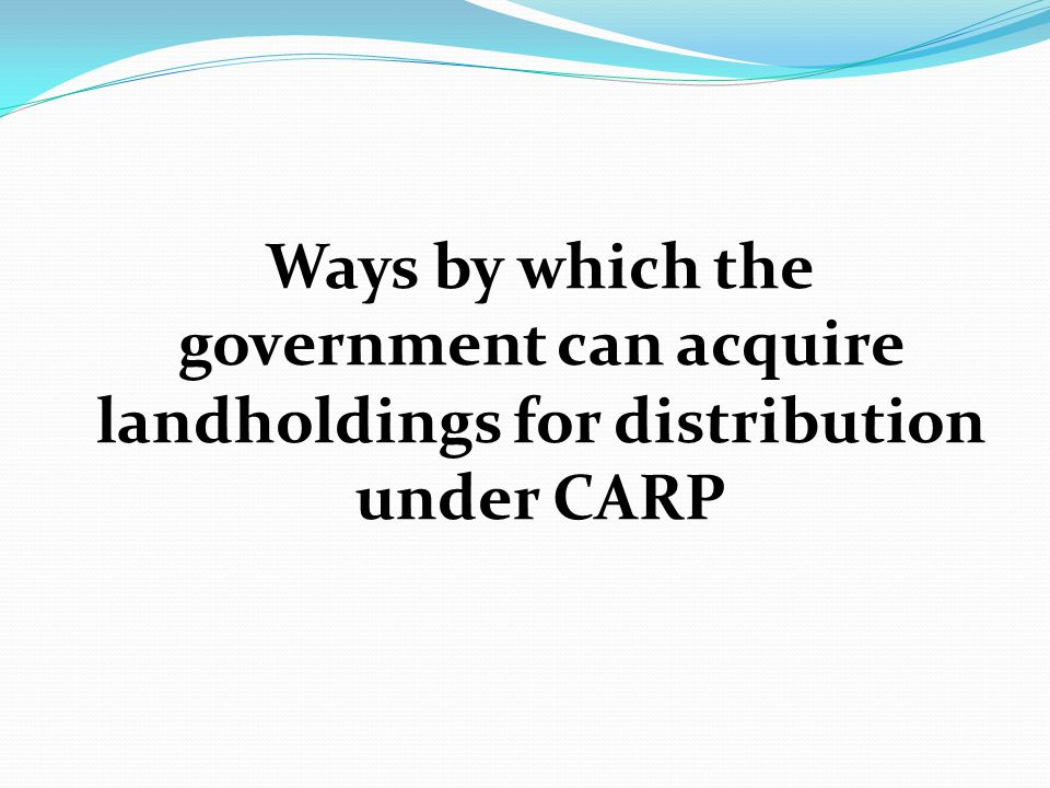 Ways by which the government can acquire landholdings for distribution under CARP