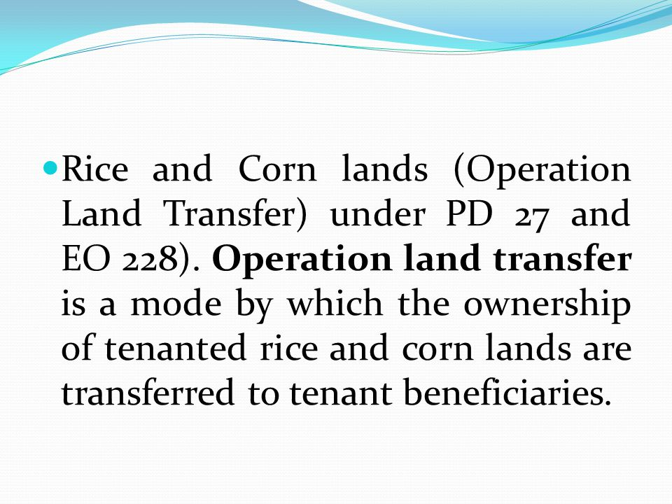 Rice and Corn lands (Operation Land Transfer) under PD 27 and EO 228)