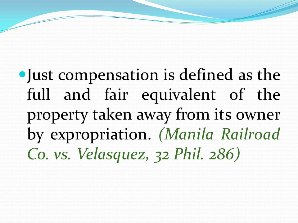 Just compensation is defined as the full and fair equivalent of the property taken away from its owner by expropriation.