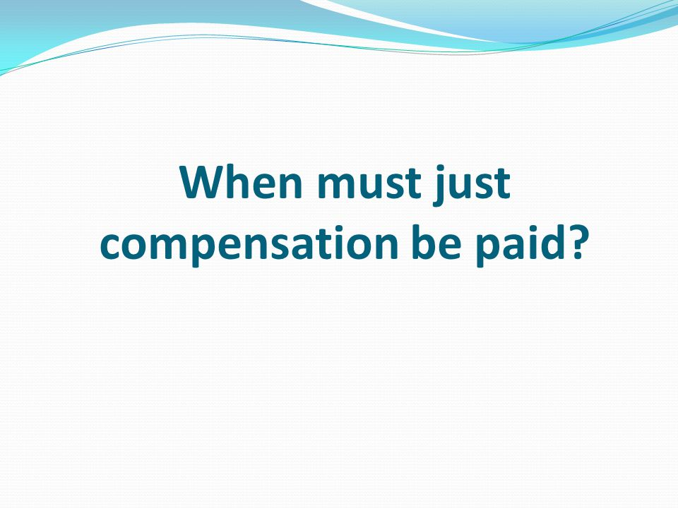 When must just compensation be paid