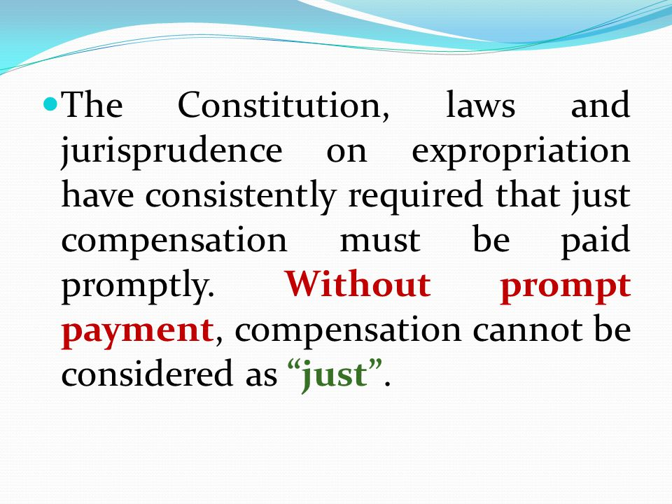 The Constitution, laws and jurisprudence on expropriation have consistently required that just compensation must be paid promptly.
