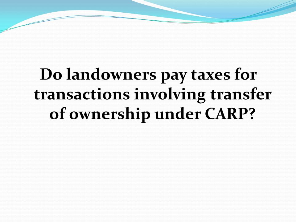 Do landowners pay taxes for transactions involving transfer of ownership under CARP