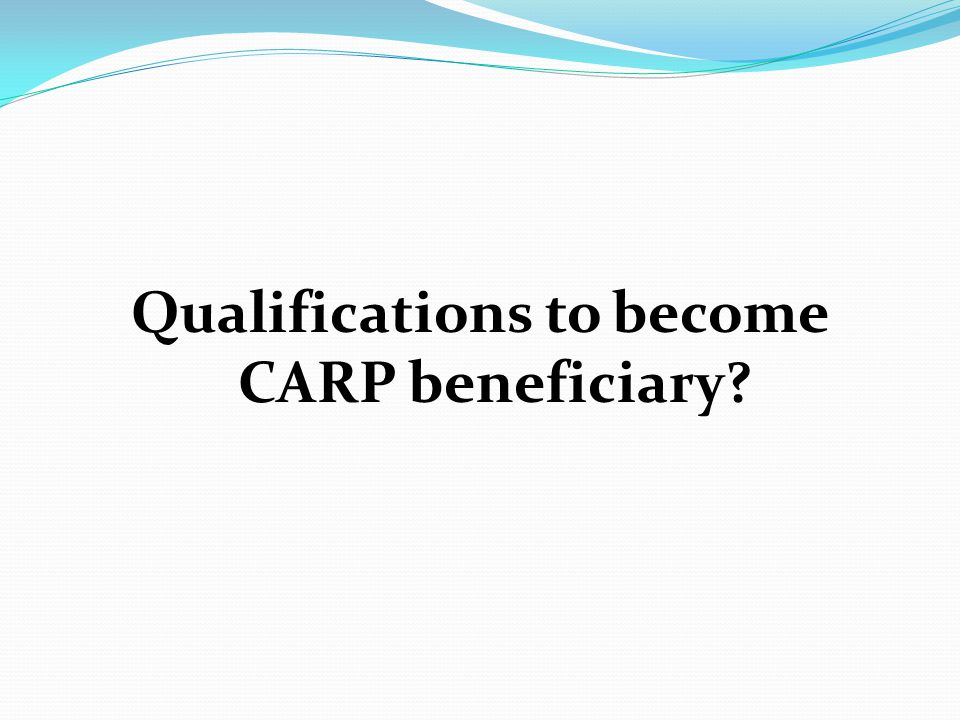 Qualifications to become CARP beneficiary