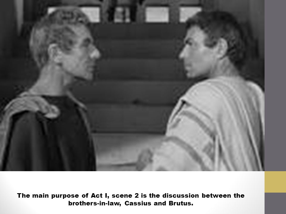 The main purpose of Act I, scene 2 is the discussion between the brothers-in-law, Cassius and Brutus.
