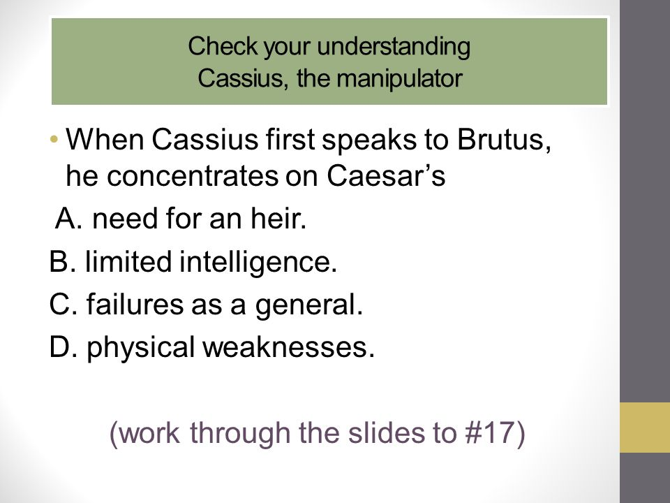 Check your understanding Cassius, the manipulator