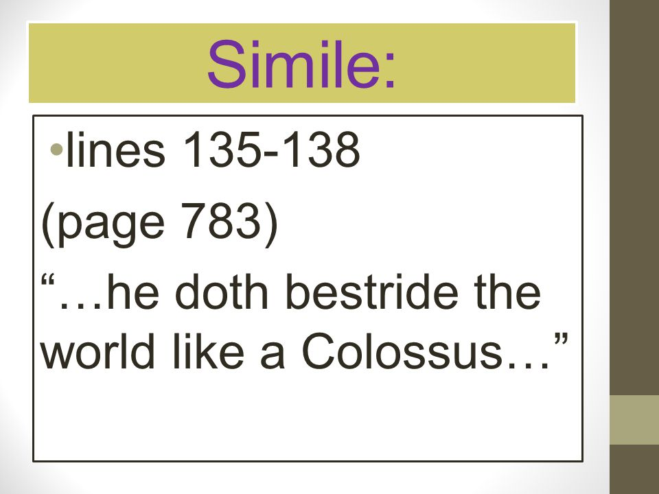 Simile: lines 135-138 (page 783) …he doth bestride the world like a Colossus…