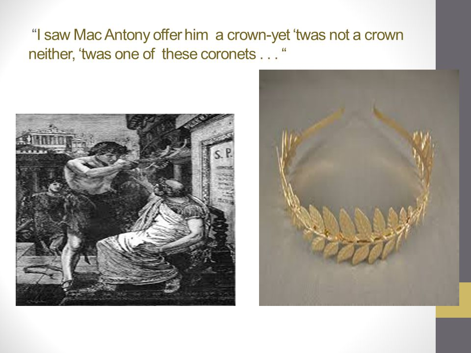 I saw Mac Antony offer him a crown-yet 'twas not a crown neither, 'twas one of these coronets .
