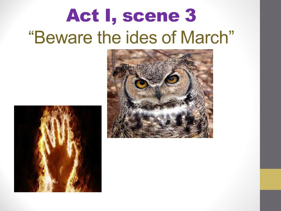 Act I, scene 3 Beware the ides of March