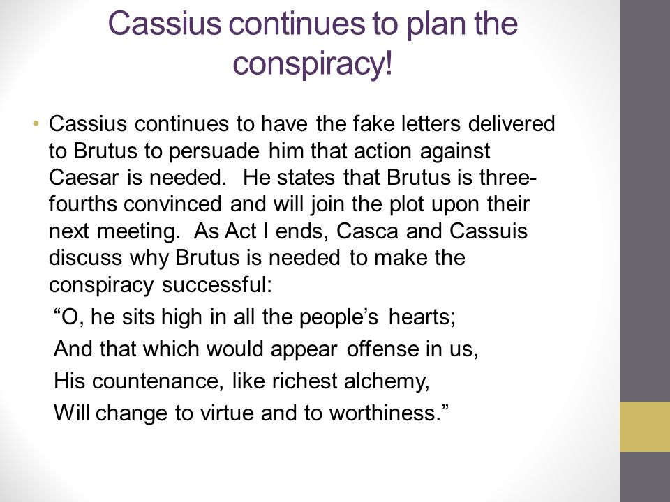 Cassius continues to plan the conspiracy!