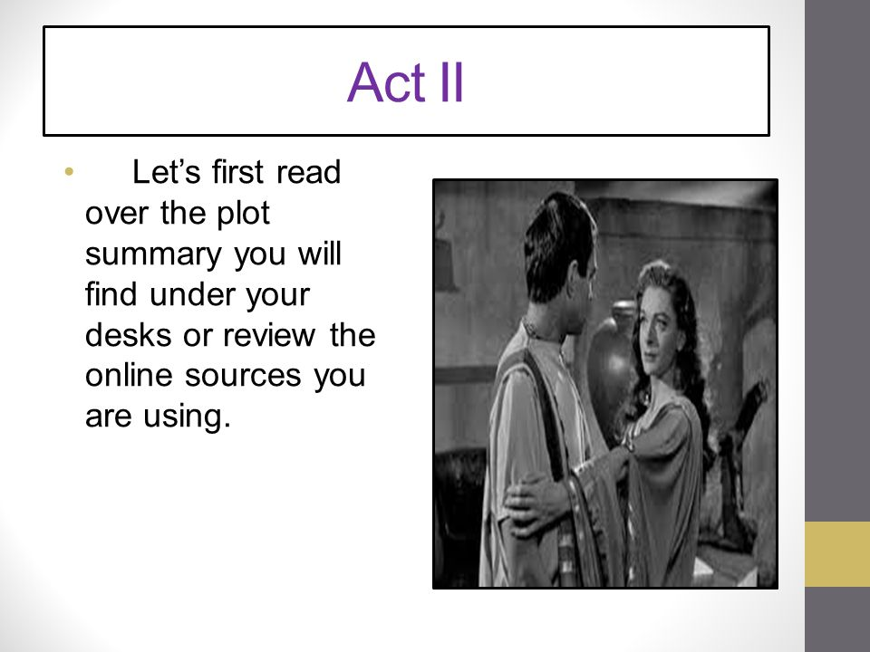 Act II Let's first read over the plot summary you will find under your desks or review the online sources you are using.
