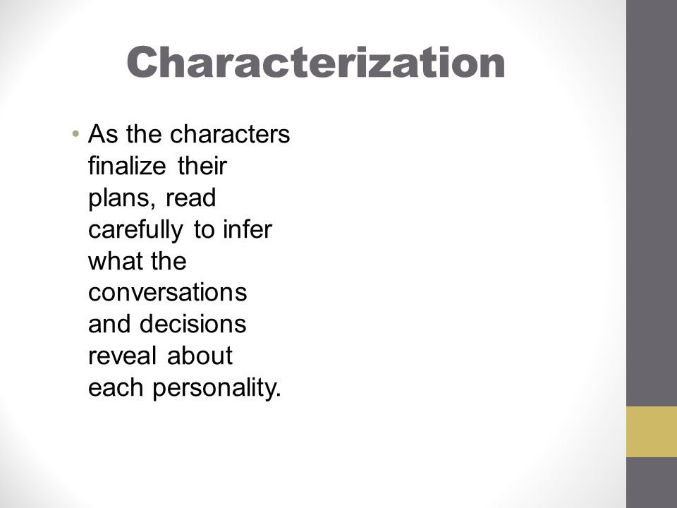 Characterization As the characters finalize their plans, read carefully to infer what the conversations and decisions reveal about each personality.