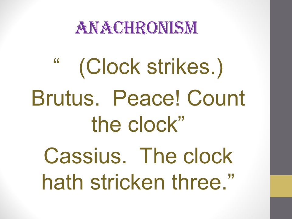 Brutus. Peace! Count the clock