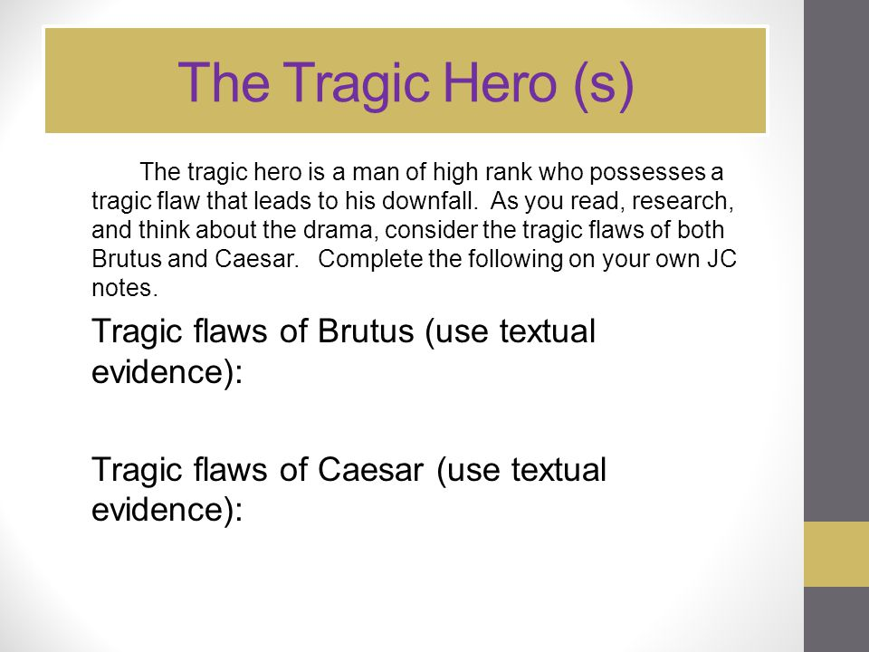 The Tragic Hero (s) Tragic flaws of Brutus (use textual evidence):