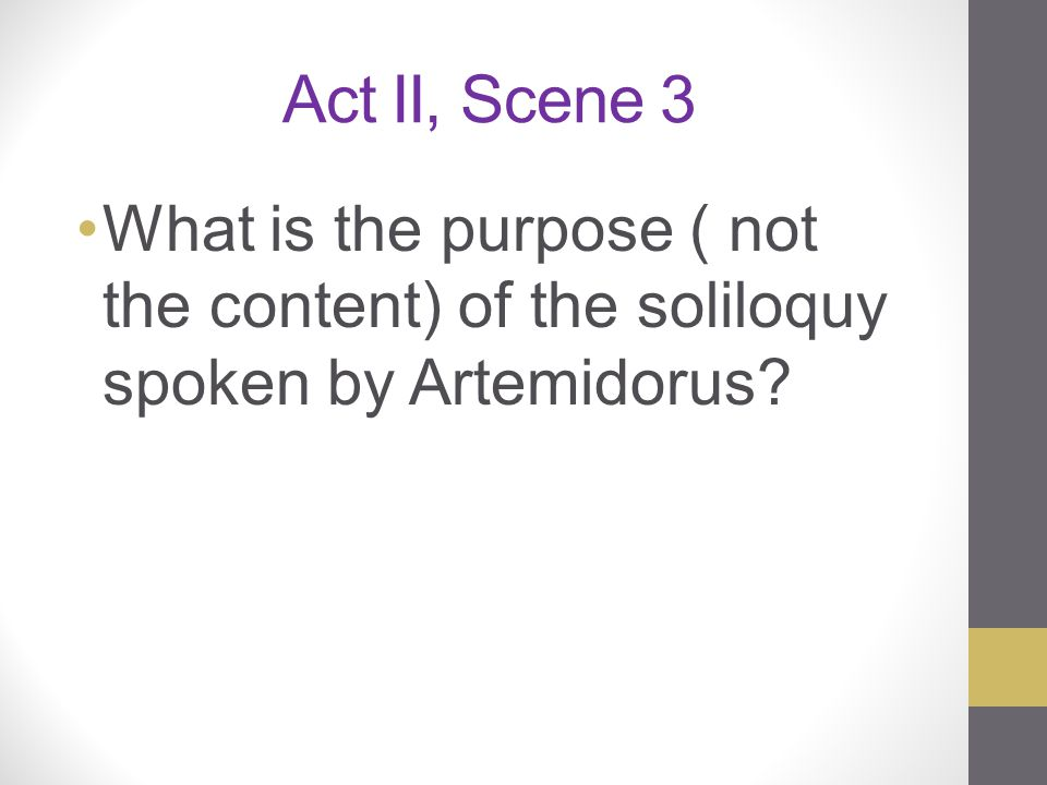 Act II, Scene 3 What is the purpose ( not the content) of the soliloquy spoken by Artemidorus