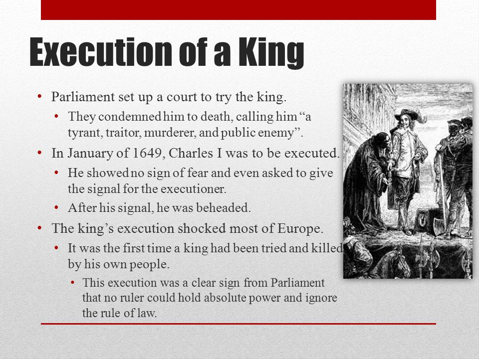 Execution of a King Parliament set up a court to try the king.