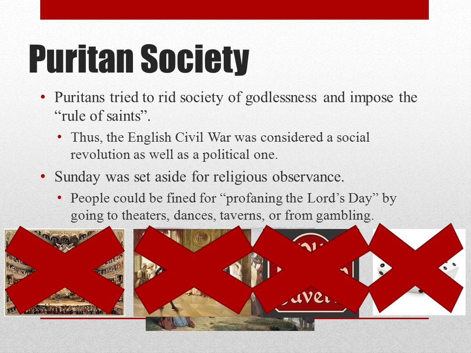Puritan Society Puritans tried to rid society of godlessness and impose the rule of saints .
