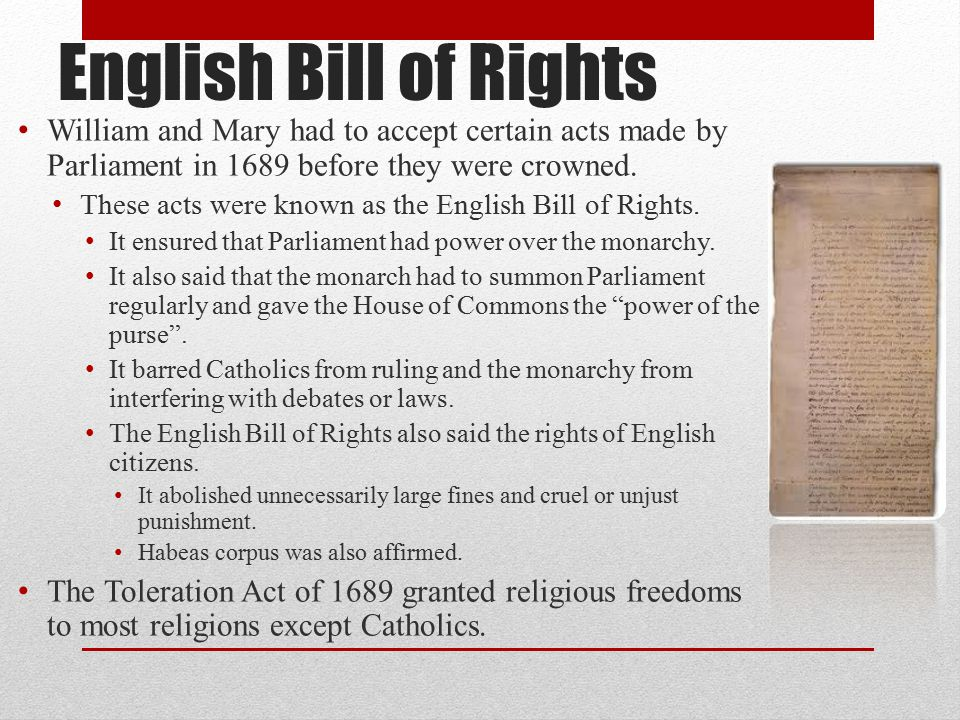 English Bill of Rights William and Mary had to accept certain acts made by Parliament in 1689 before they were crowned.