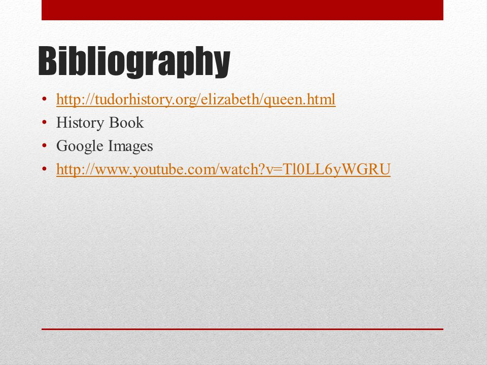 Bibliography http://tudorhistory.org/elizabeth/queen.html History Book