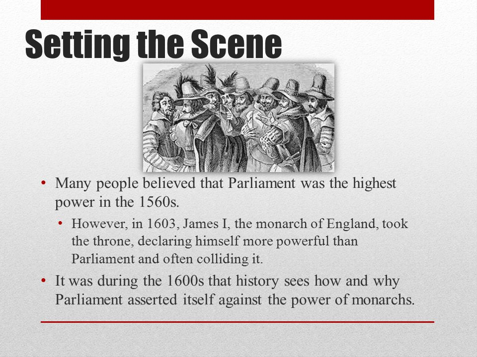 Setting the Scene Many people believed that Parliament was the highest power in the 1560s.