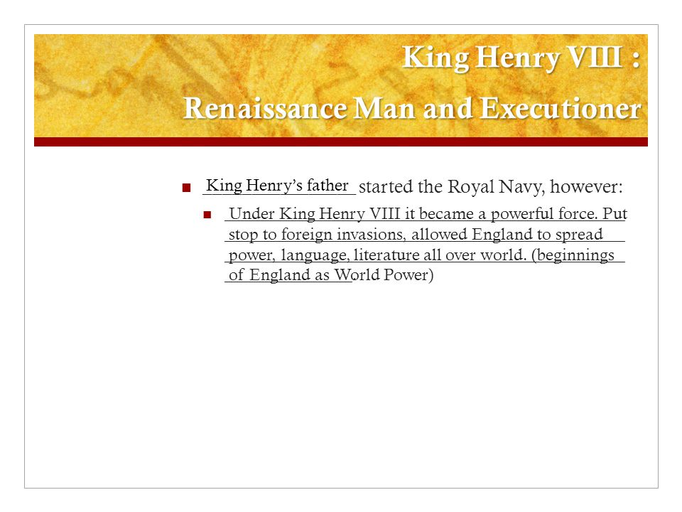 King Henry VIII : Renaissance Man and Executioner