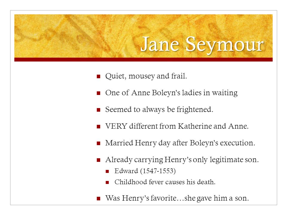 Jane Seymour Quiet, mousey and frail.