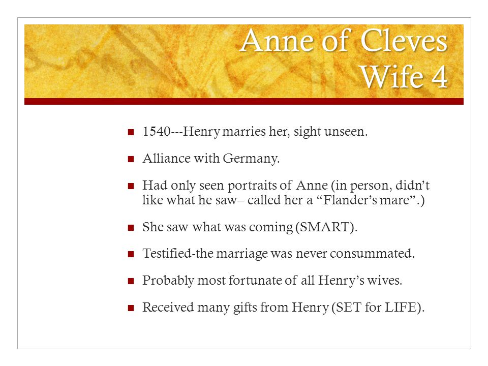 Anne of Cleves Wife 4 1540---Henry marries her, sight unseen.