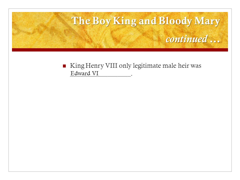 The Boy King and Bloody Mary continued …
