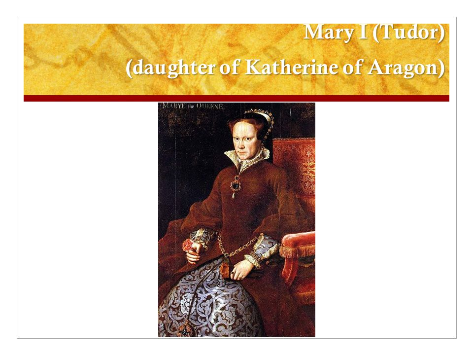 Mary I (Tudor) (daughter of Katherine of Aragon)