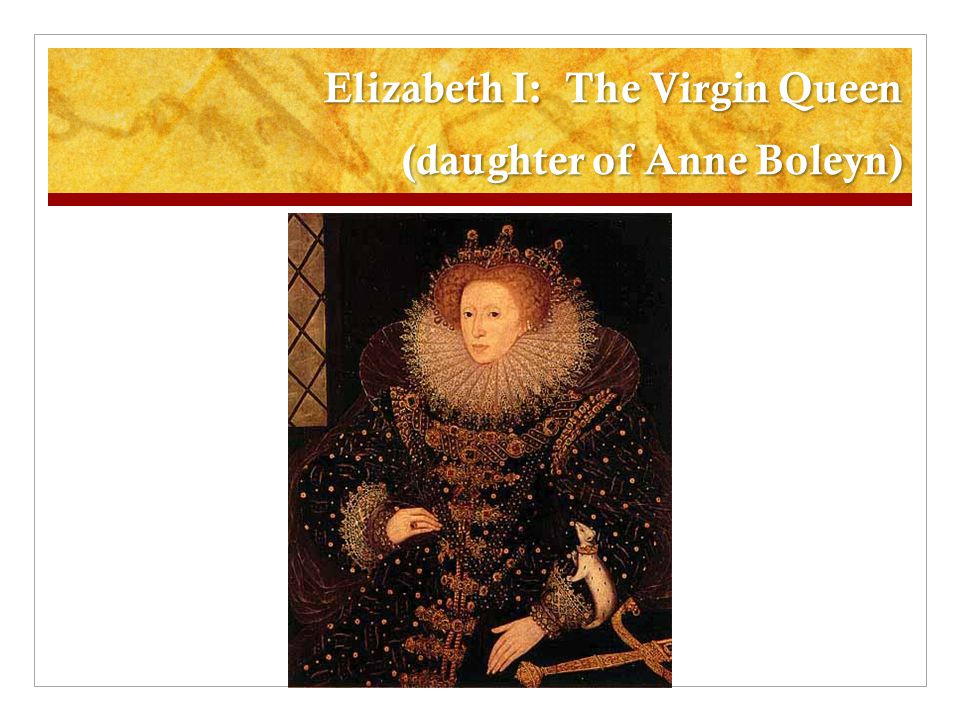 Elizabeth I: The Virgin Queen (daughter of Anne Boleyn)