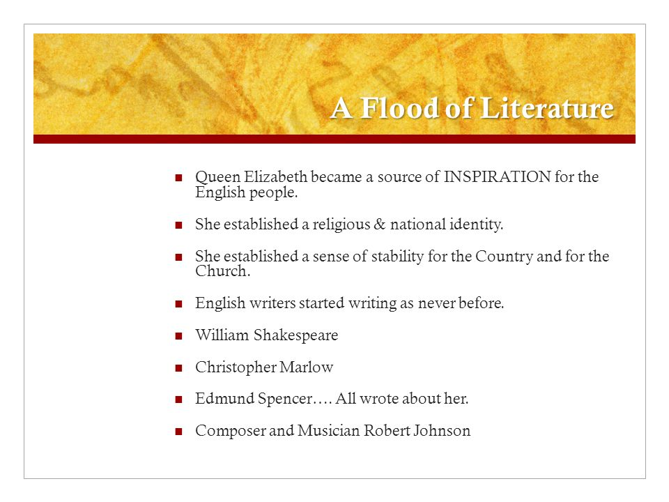 A Flood of Literature Queen Elizabeth became a source of INSPIRATION for the English people. She established a religious & national identity.