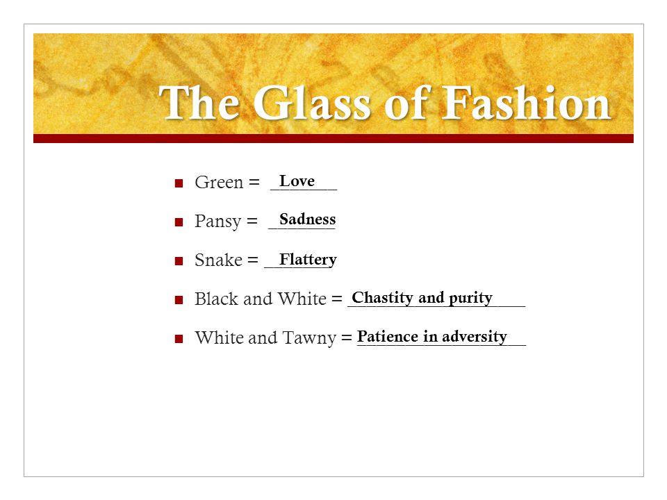 The Glass of Fashion Green = _______ Pansy = _______ Snake = _______
