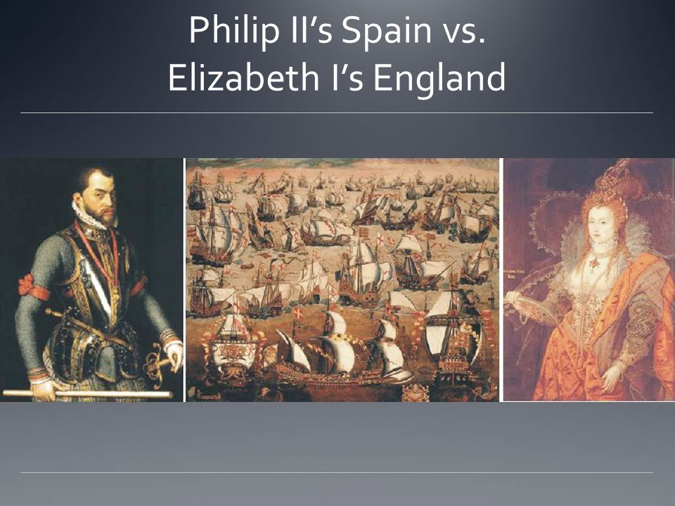 Philip II's Spain vs. Elizabeth I's England