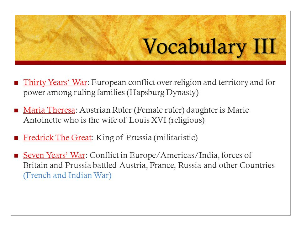 Vocabulary III Thirty Years' War: European conflict over religion and territory and for power among ruling families (Hapsburg Dynasty)