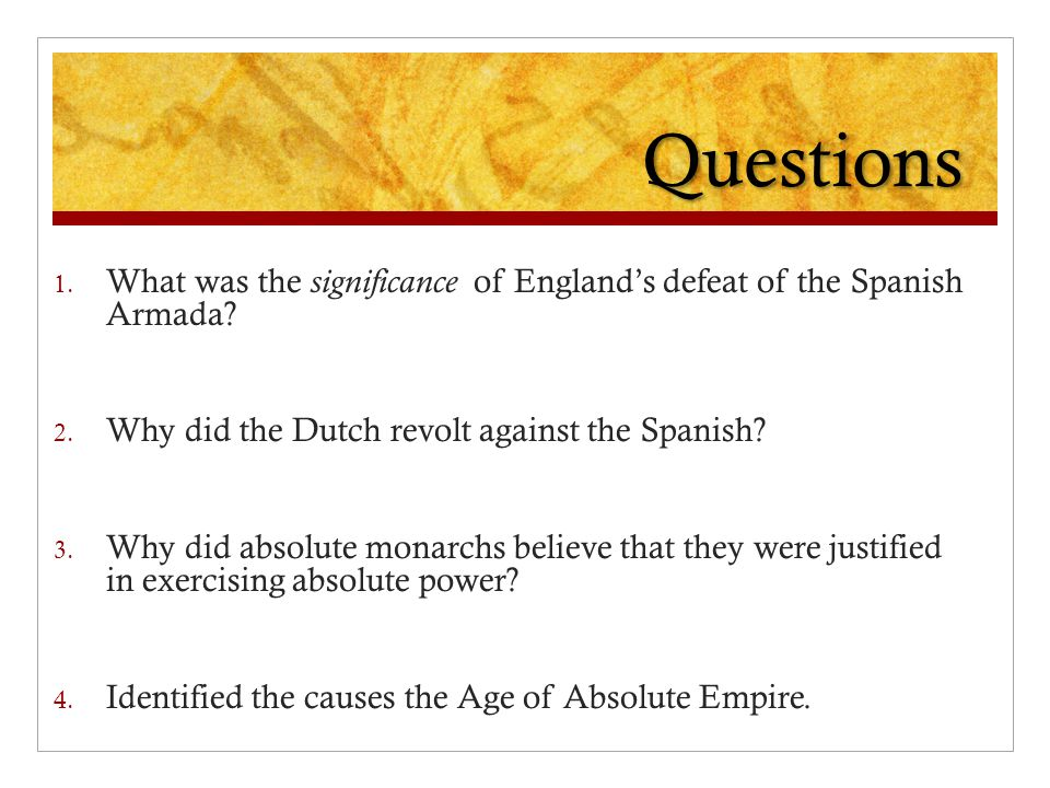 Questions What was the significance of England's defeat of the Spanish Armada Why did the Dutch revolt against the Spanish
