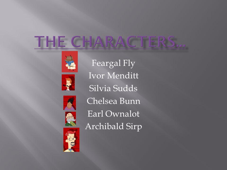 THE CHARACTERS... Feargal Fly Ivor Menditt Silvia Sudds Chelsea Bunn