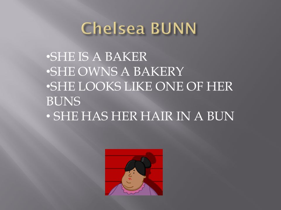 Chelsea BUNN SHE IS A BAKER SHE OWNS A BAKERY