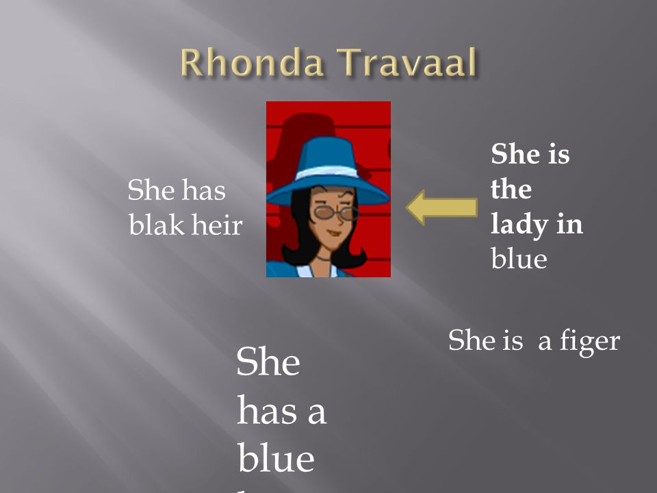 She has a blue hat Rhonda Travaal She is the lady in blue She has