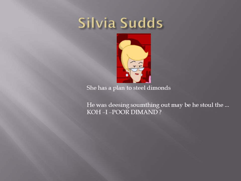 Silvia Sudds She has a plan to steel dimonds