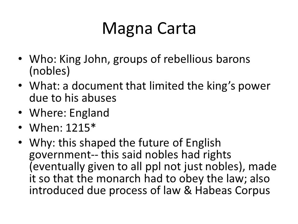 Magna Carta Who: King John, groups of rebellious barons (nobles)