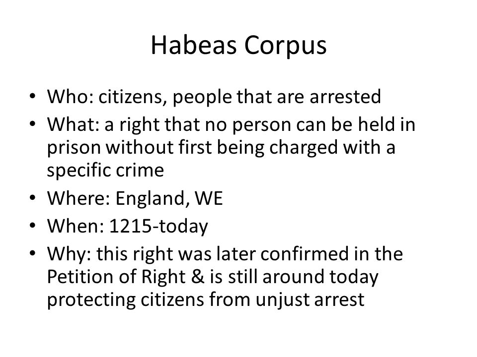 Habeas Corpus Who: citizens, people that are arrested