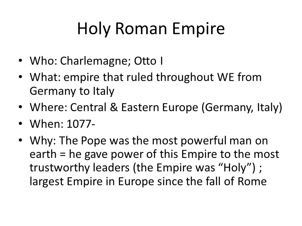 Holy Roman Empire Who: Charlemagne; Otto I