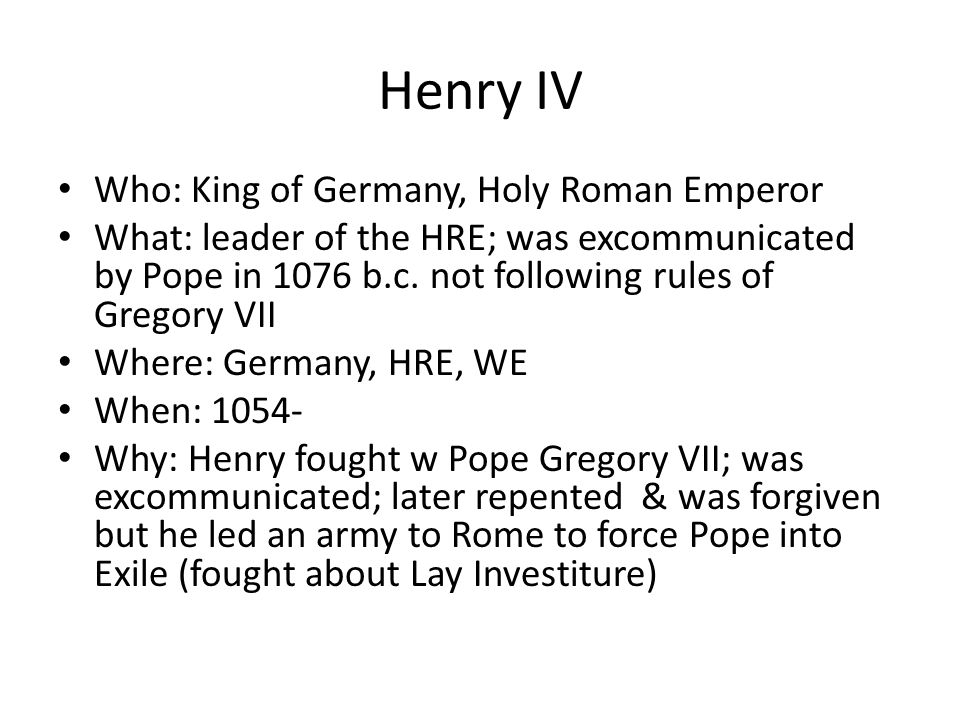Henry IV Who: King of Germany, Holy Roman Emperor