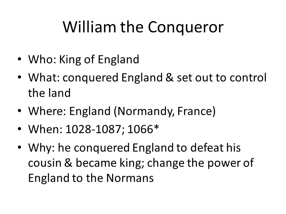 William the Conqueror Who: King of England