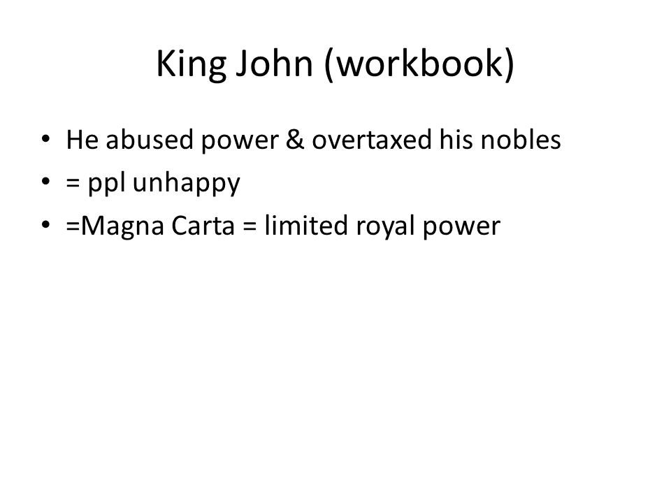 King John (workbook) He abused power & overtaxed his nobles