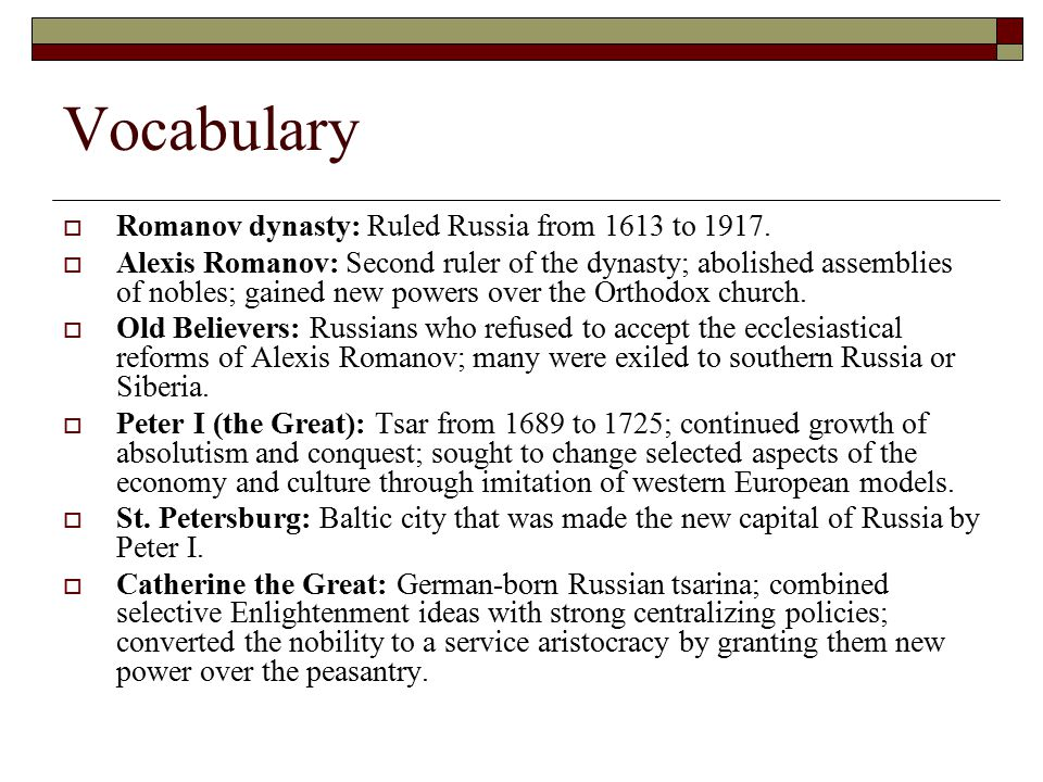 Vocabulary Romanov dynasty: Ruled Russia from 1613 to 1917.