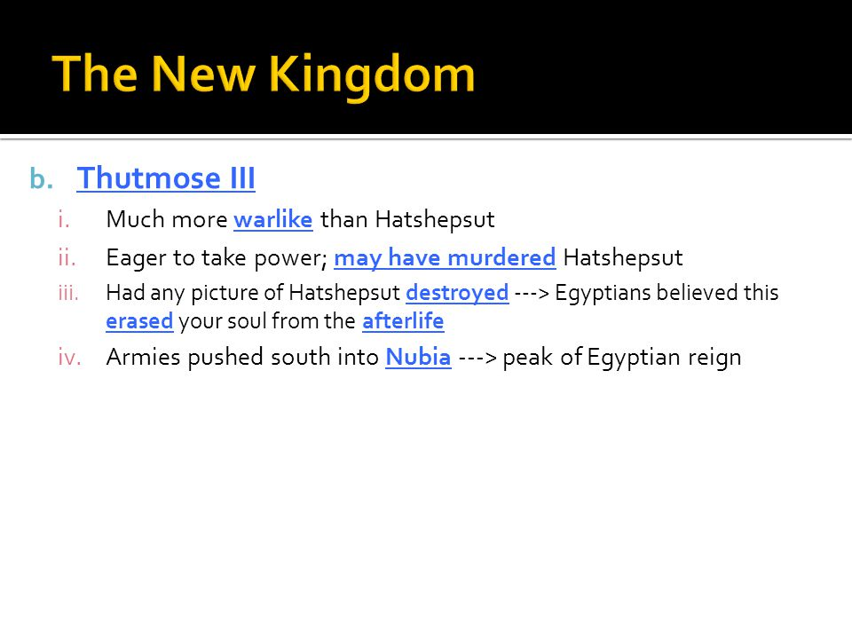 The New Kingdom Thutmose III Much more warlike than Hatshepsut
