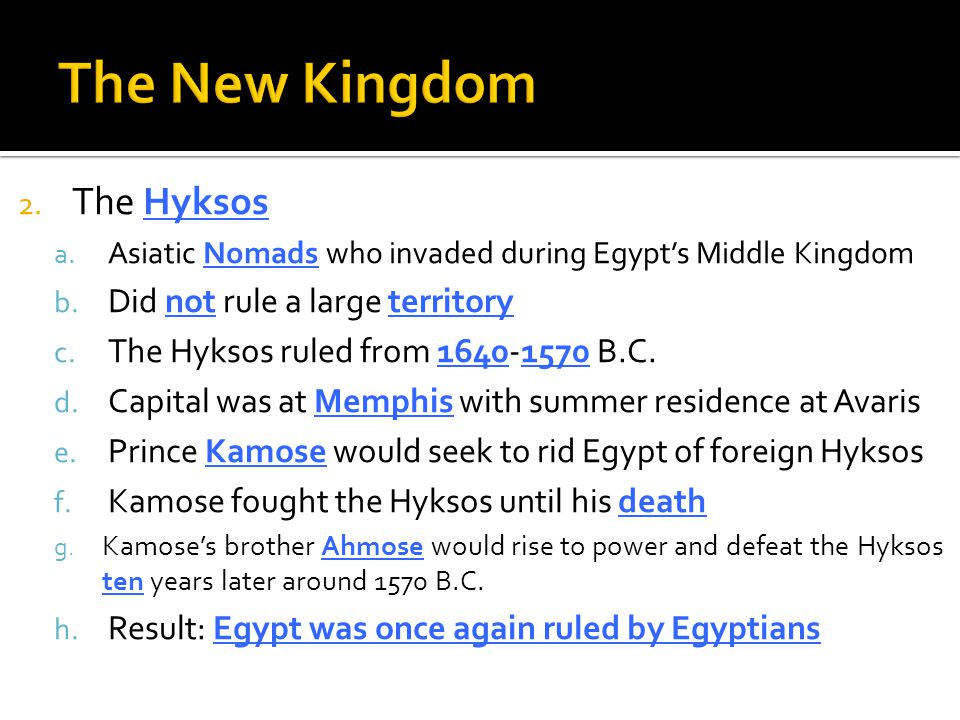 The New Kingdom The Hyksos Did not rule a large territory